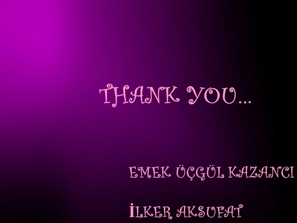 THANK YOU… EMEK ÜÇGÜL KAZANCI İLKER AKSUFAT