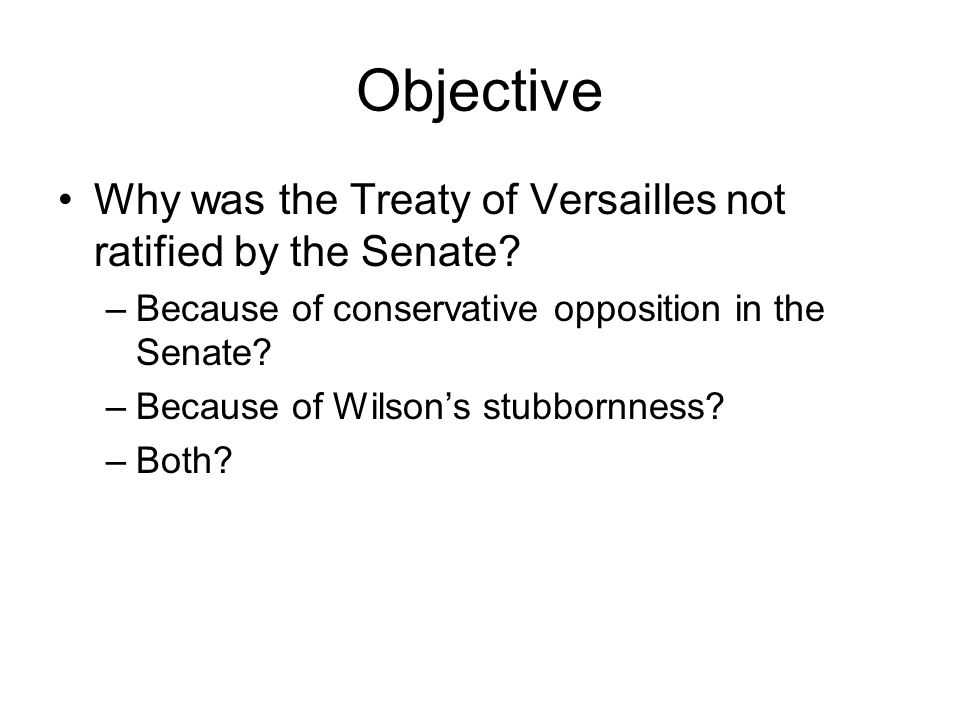 Objective Why was the Treaty of Versailles not ratified by the Senate