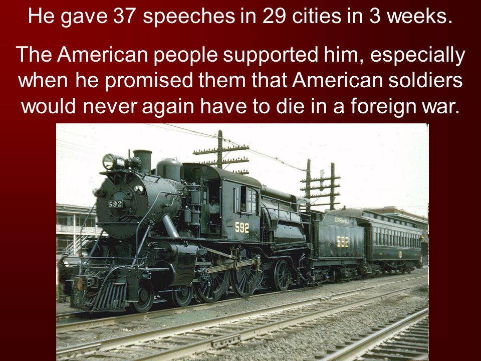 He gave 37 speeches in 29 cities in 3 weeks.