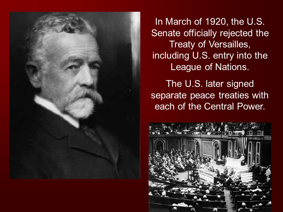 In March of 1920, the U.S. Senate officially rejected the Treaty of Versailles, including U.S. entry into the League of Nations.
