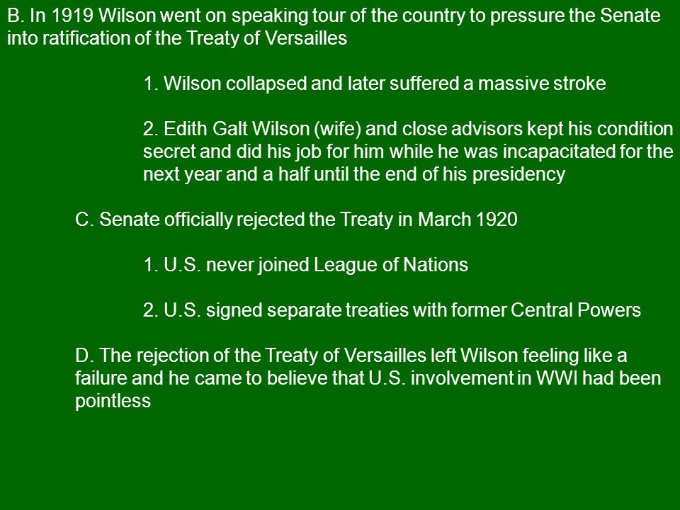 B. In 1919 Wilson went on speaking tour of the country to pressure the Senate into ratification of the Treaty of Versailles