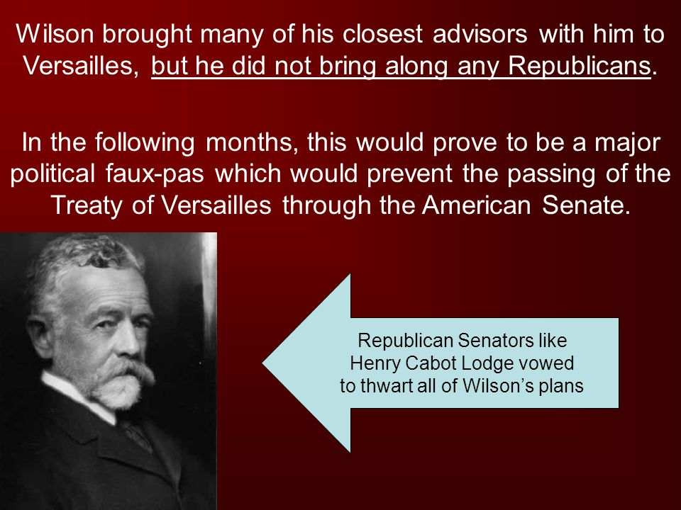 Wilson brought many of his closest advisors with him to Versailles, but he did not bring along any Republicans.