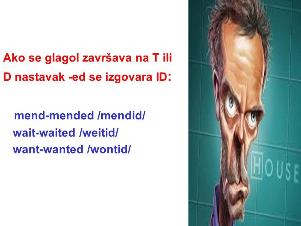 mend-mended /mendid/ Ako se glagol završava na T ili