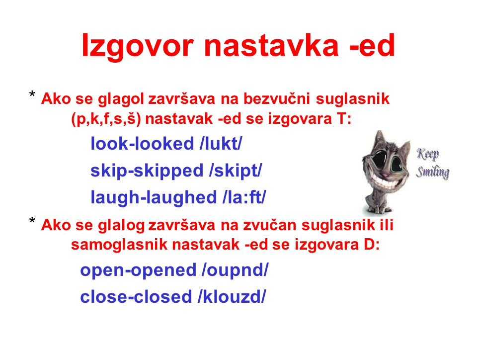 Izgovor nastavka -ed * Ako se glagol završava na bezvučni suglasnik (p,k,f,s,š) nastavak -ed se izgovara T: