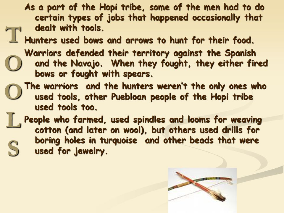 As a part of the Hopi tribe, some of the men had to do certain types of jobs that happened occasionally that dealt with tools.