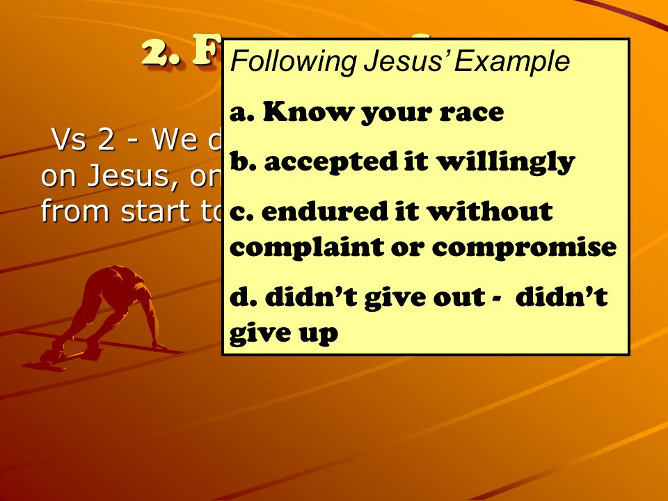 2. Focus on Jesus Following Jesus' Example a. Know your race
