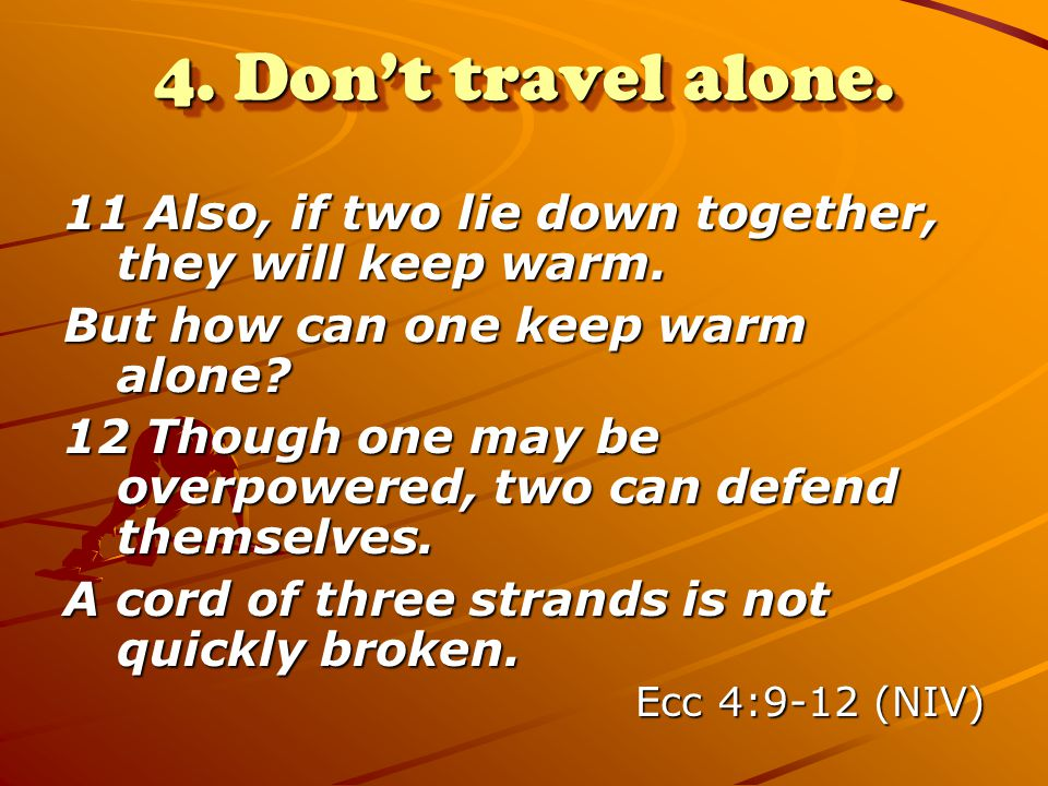4. Don't travel alone. 11 Also, if two lie down together, they will keep warm. But how can one keep warm alone