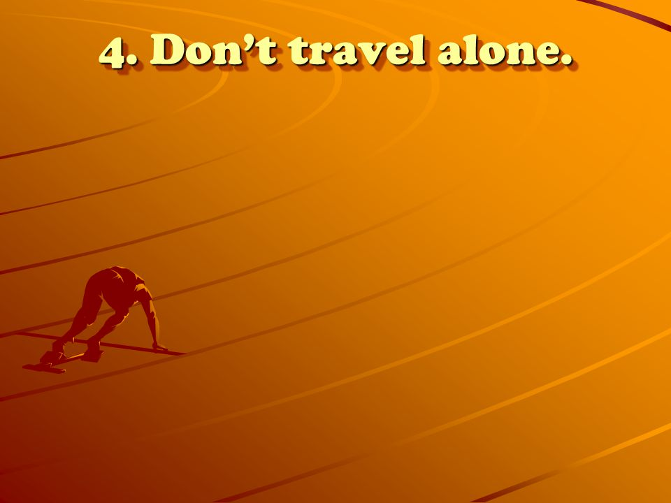 4. Don't travel alone.