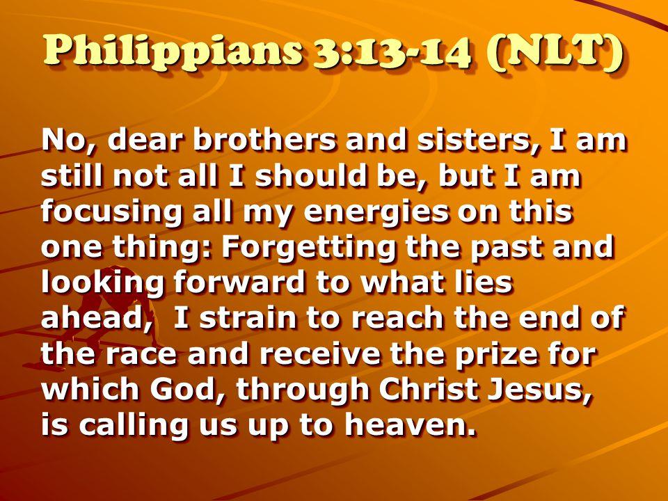 Philippians 3:13-14 (NLT)
