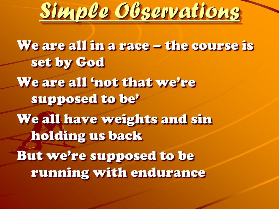 Simple Observations We are all in a race – the course is set by God