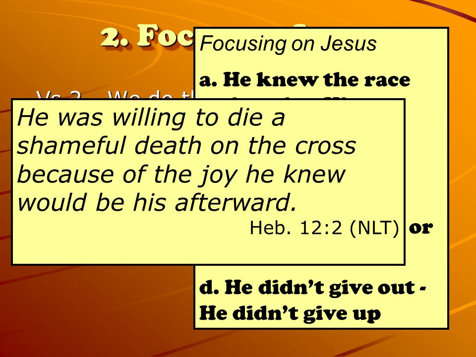 2. Focus on Jesus Focusing on Jesus. a. He knew the race assigned to Him. b. He accepted it willingly.