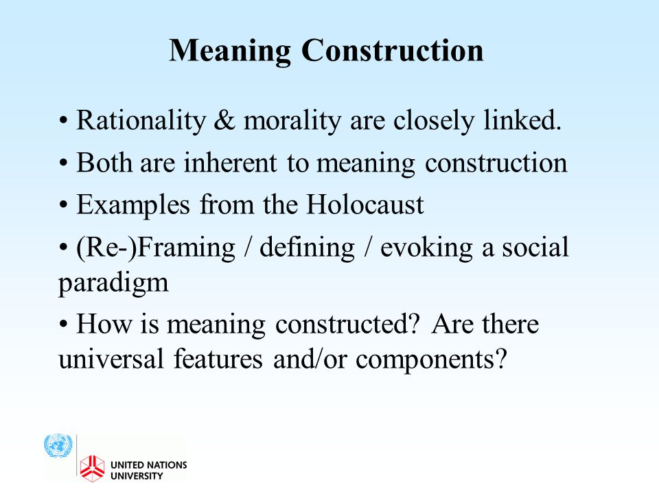 Meaning Construction Rationality & morality are closely linked.