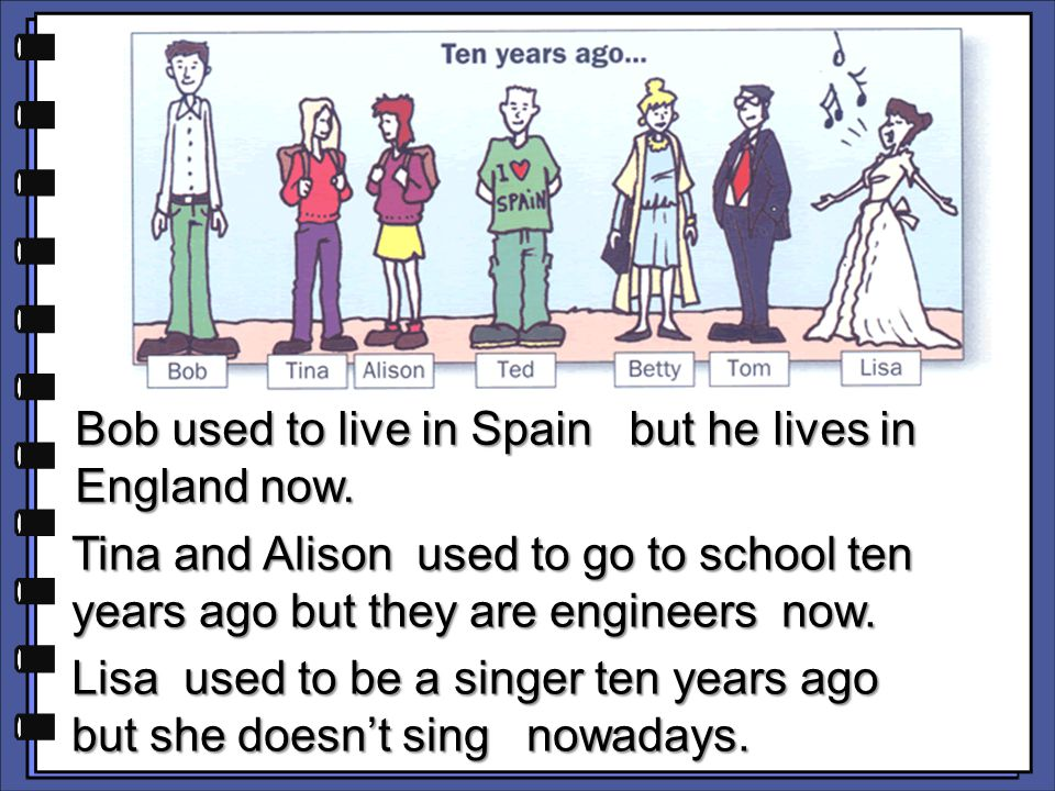 Bob used to live in Spain but he lives in England now.
