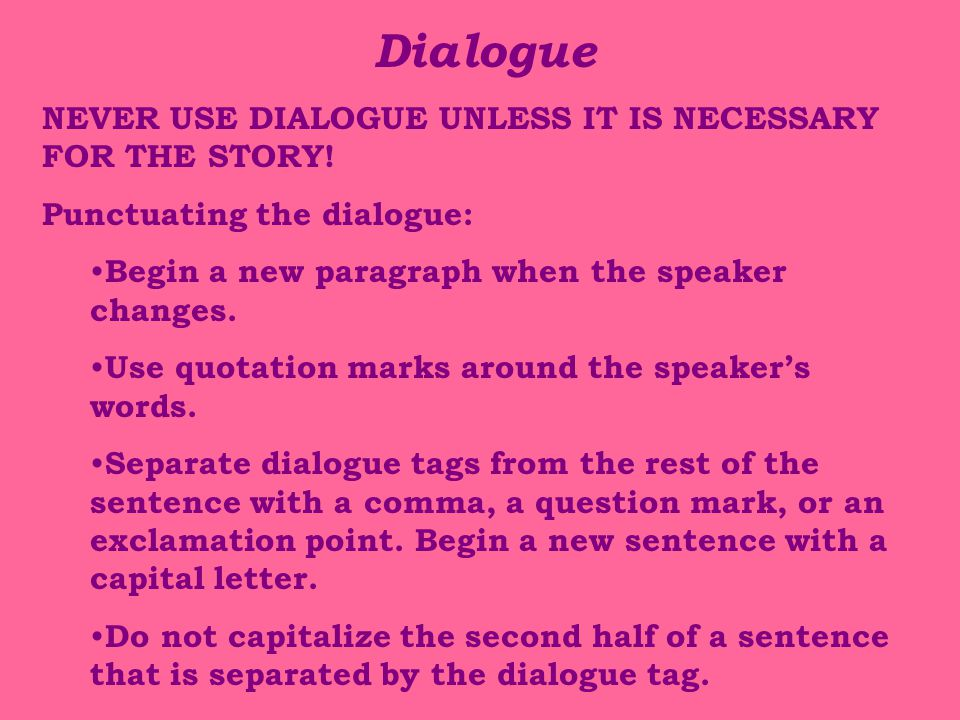 Dialogue NEVER USE DIALOGUE UNLESS IT IS NECESSARY FOR THE STORY!
