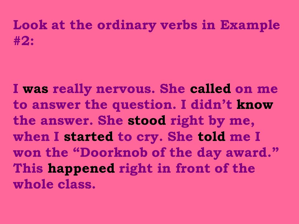 Look at the ordinary verbs in Example #2: