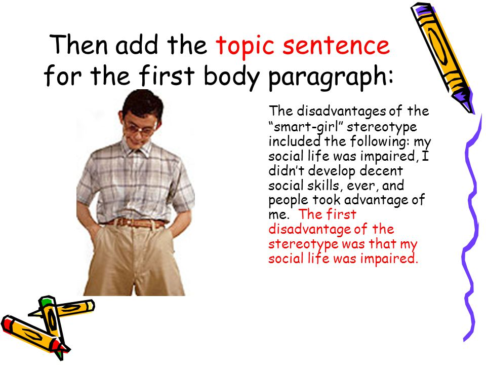 Then add the topic sentence for the first body paragraph: