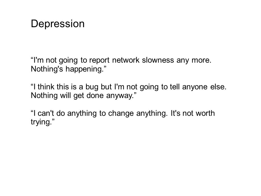 Depression I m not going to report network slowness any more. Nothing s happening.