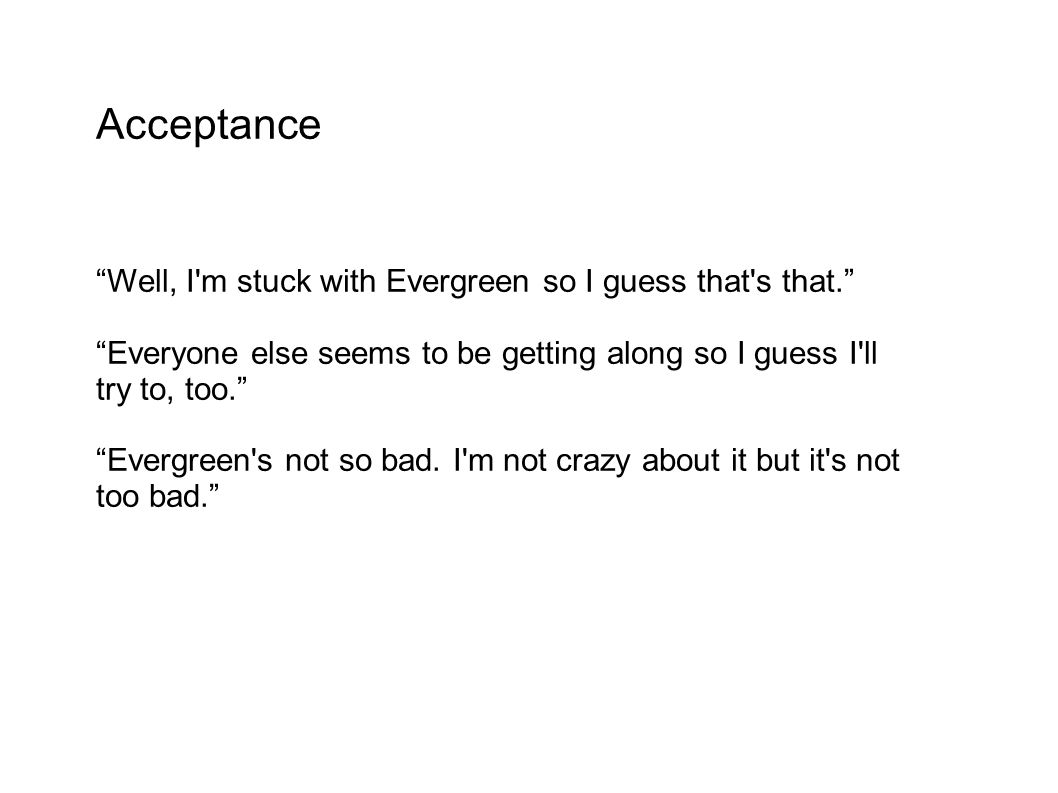 Acceptance Well, I m stuck with Evergreen so I guess that s that.