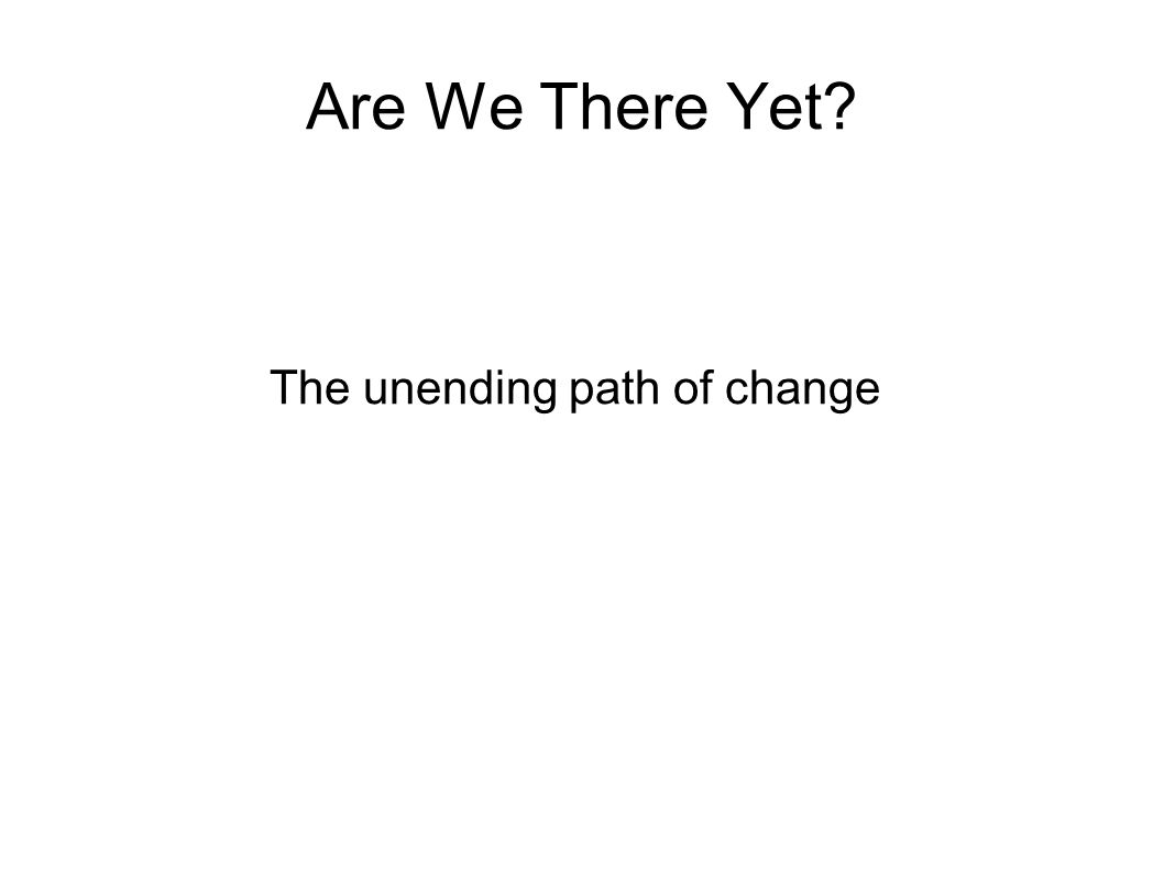 The unending path of change