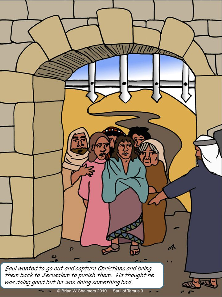 Saul wanted to go out and capture Christians and bring them back to Jerusalem to punish them.
