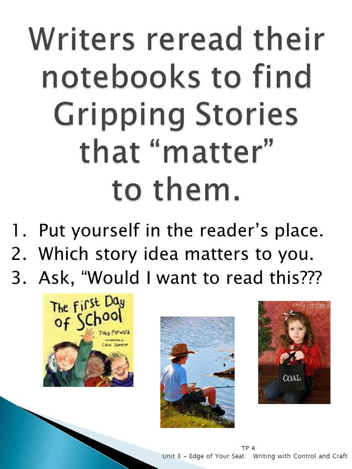 Writers reread their notebooks to find Gripping Stories that matter to them.