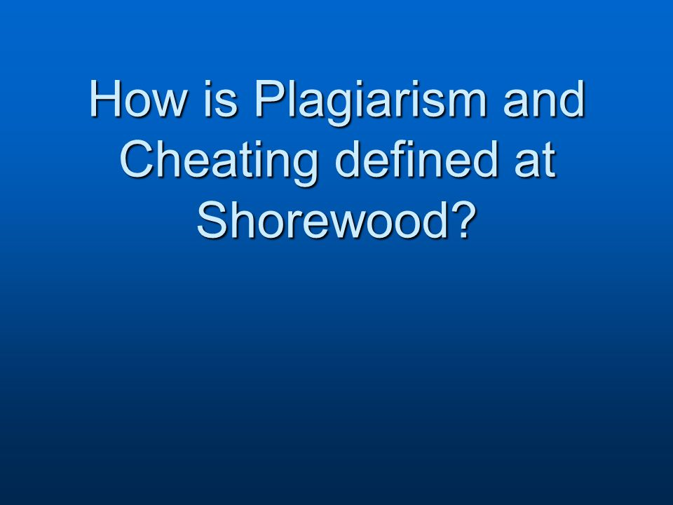 How is Plagiarism and Cheating defined at Shorewood