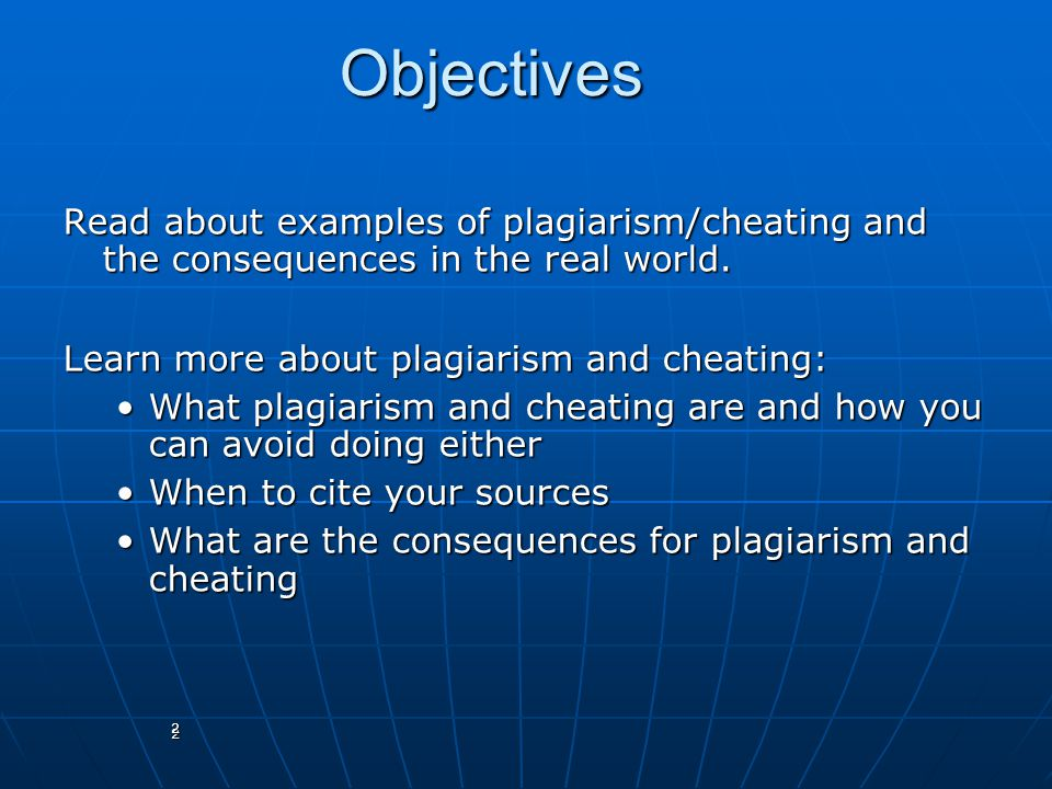 Objectives Read about examples of plagiarism/cheating and the consequences in the real world. Learn more about plagiarism and cheating: