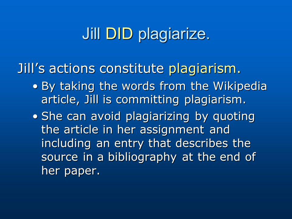 Jill DID plagiarize. Jill's actions constitute plagiarism.