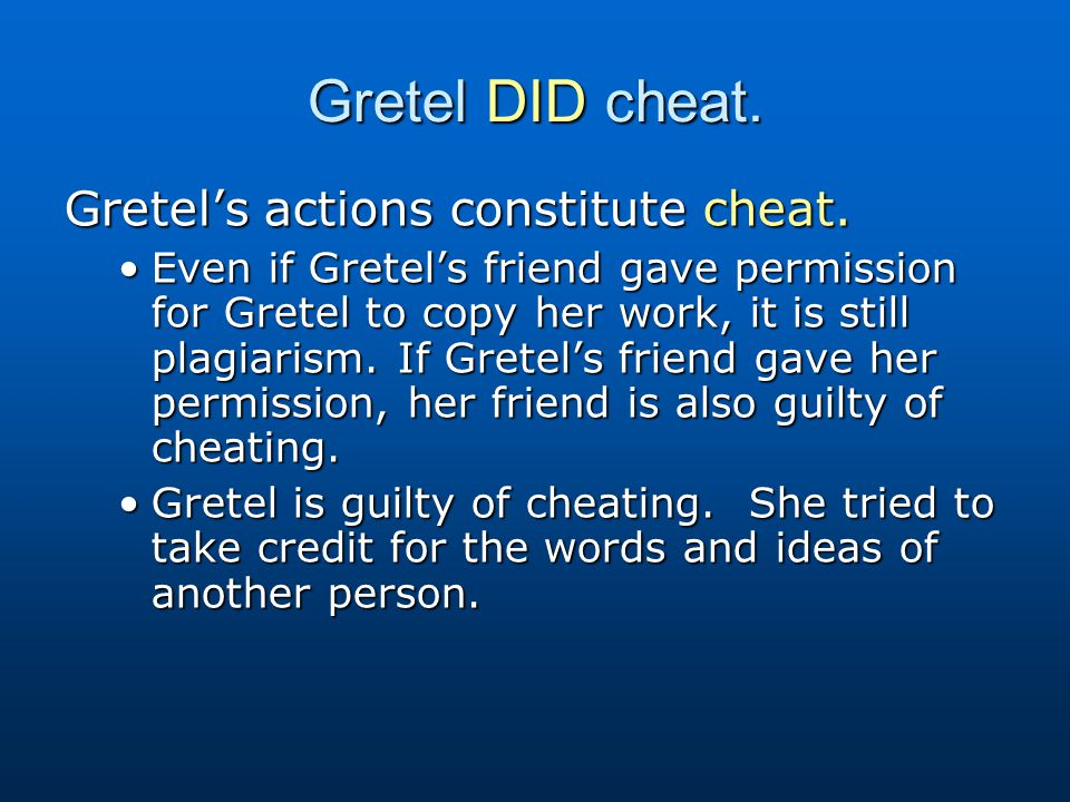 Gretel DID cheat. Gretel's actions constitute cheat.