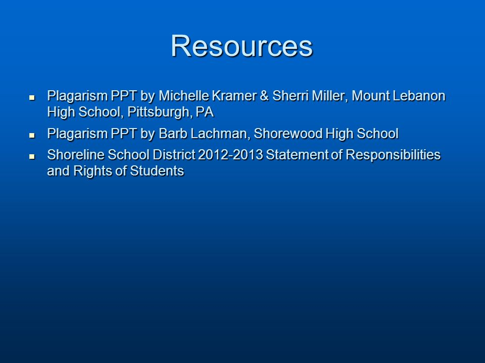 Resources Plagarism PPT by Michelle Kramer & Sherri Miller, Mount Lebanon High School, Pittsburgh, PA.