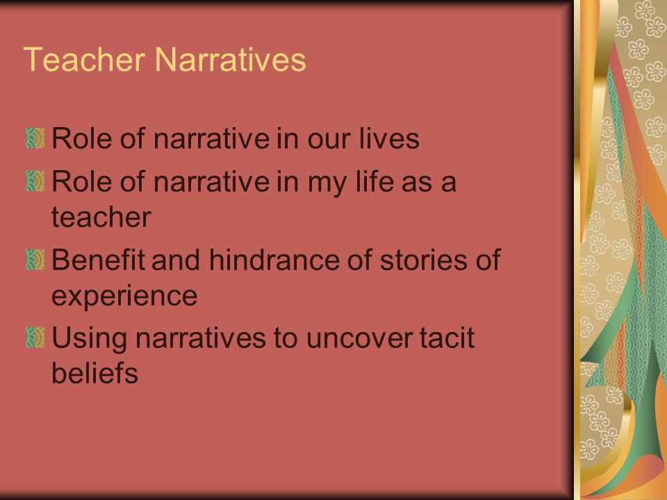 Teacher Narratives Role of narrative in our lives