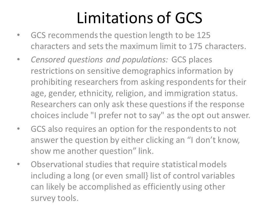 Limitations of GCS GCS recommends the question length to be 125 characters and sets the maximum limit to 175 characters.