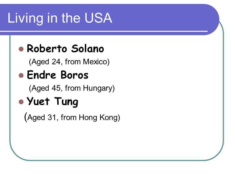 Living in the USA Roberto Solano Endre Boros Yuet Tung