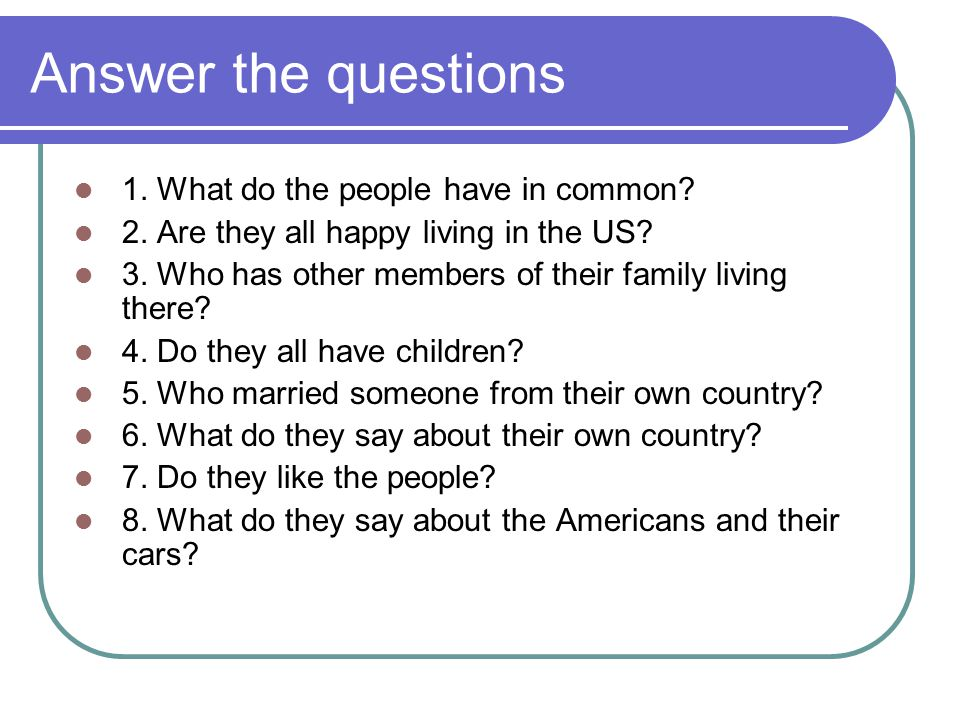 Answer the questions 1. What do the people have in common