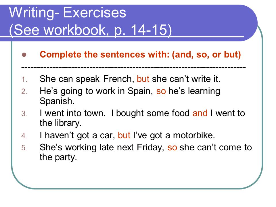 Writing- Exercises (See workbook, p. 14-15)