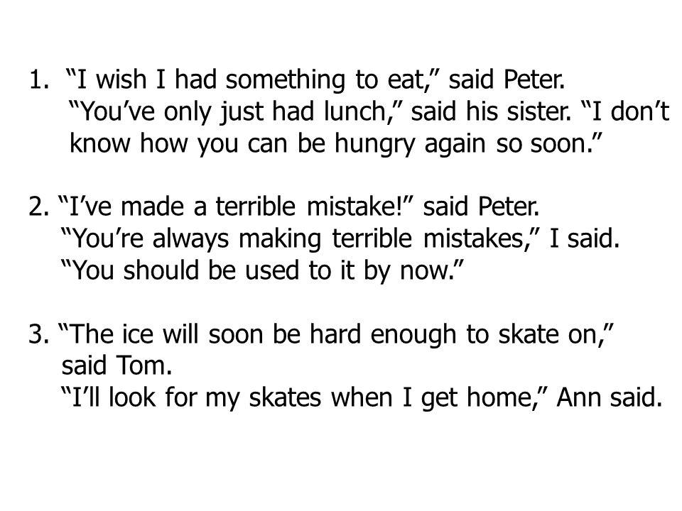 I wish I had something to eat, said Peter.