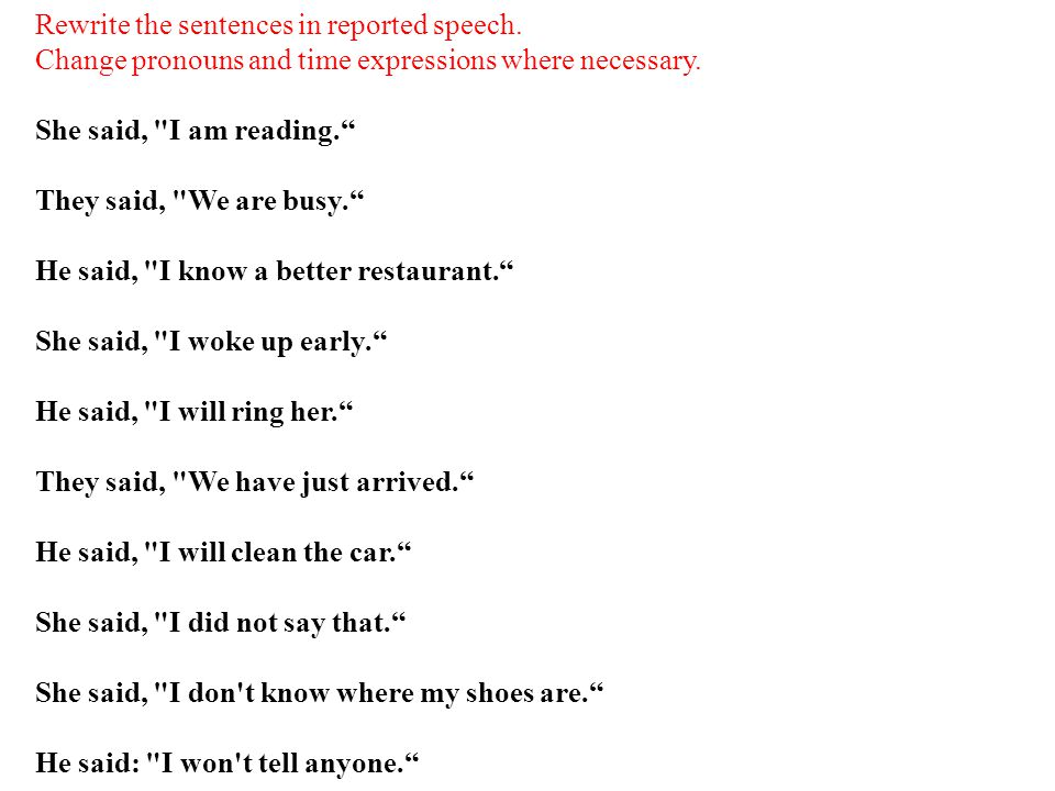 Rewrite the sentences in reported speech.