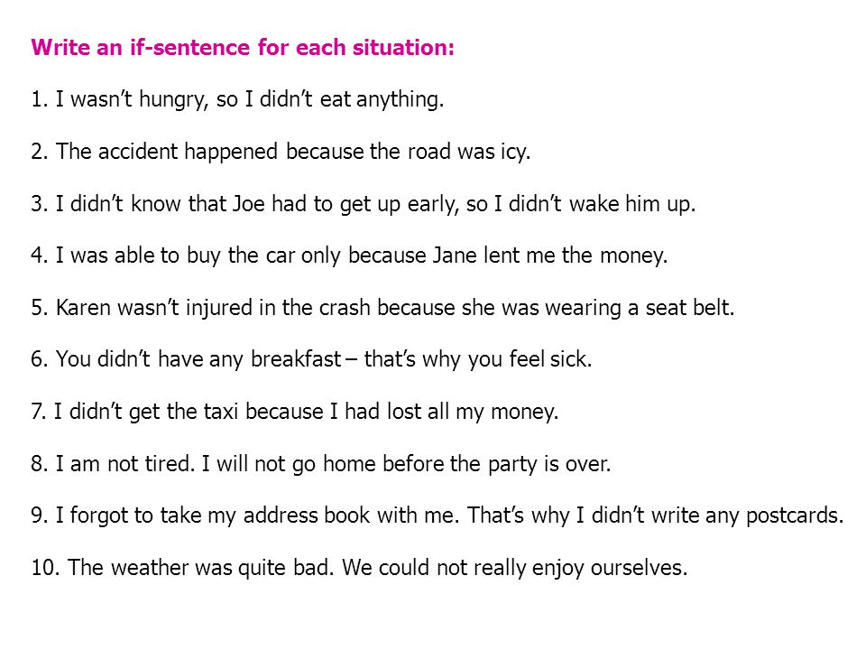Write an if-sentence for each situation:
