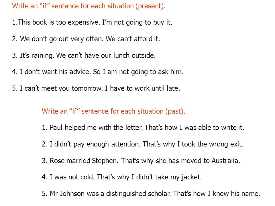Write an if sentence for each situation (present).