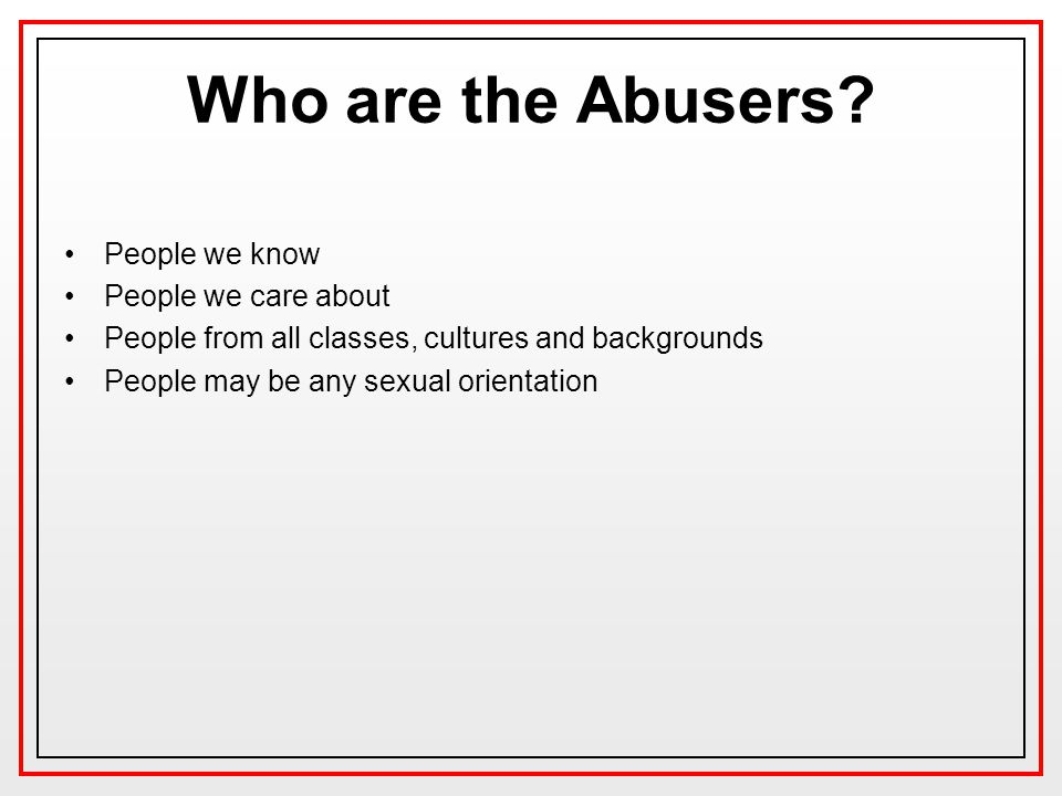Who are the Abusers People we know People we care about