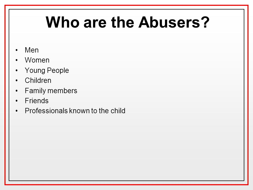 Who are the Abusers Men Women Young People Children Family members