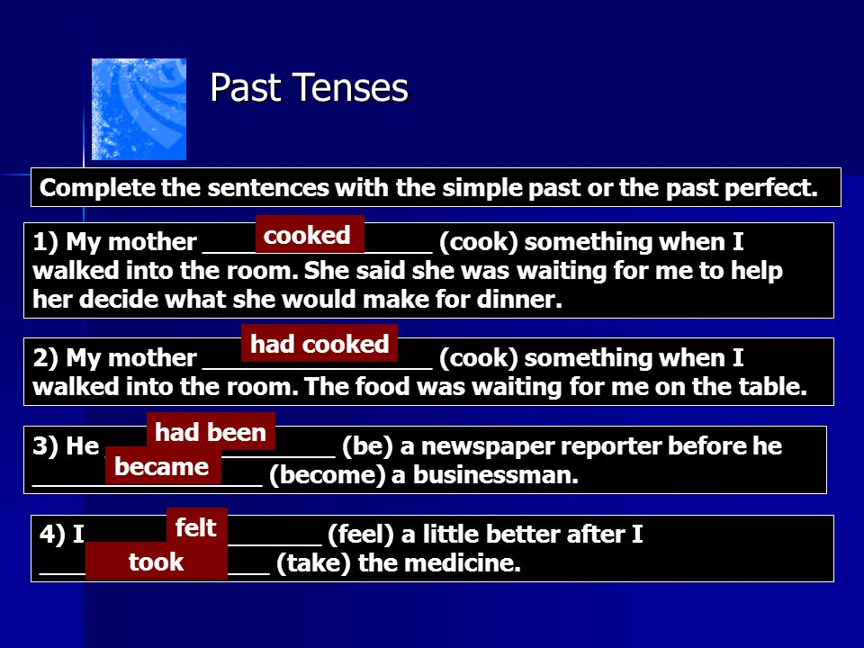 Past Tenses Complete the sentences with the simple past or the past perfect. cooked.