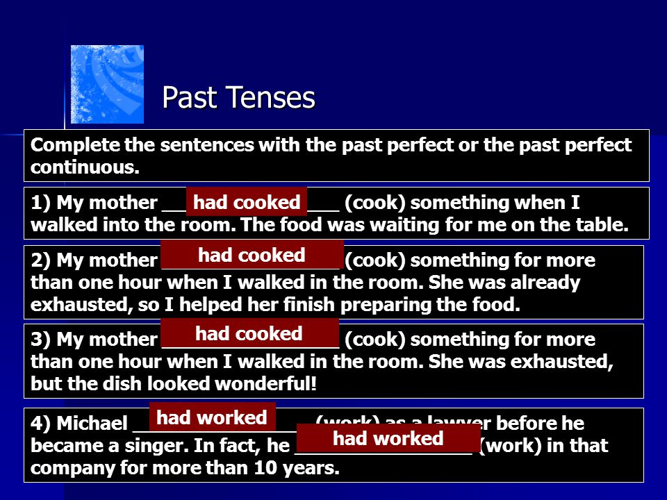 Past Tenses Complete the sentences with the past perfect or the past perfect continuous.