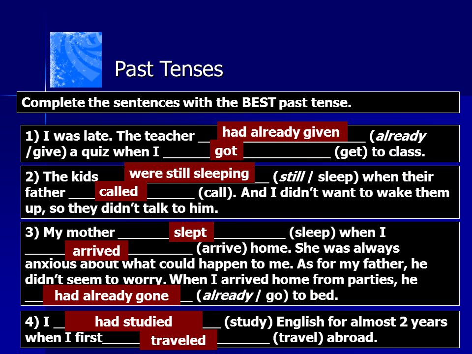 Past Tenses Complete the sentences with the BEST past tense.