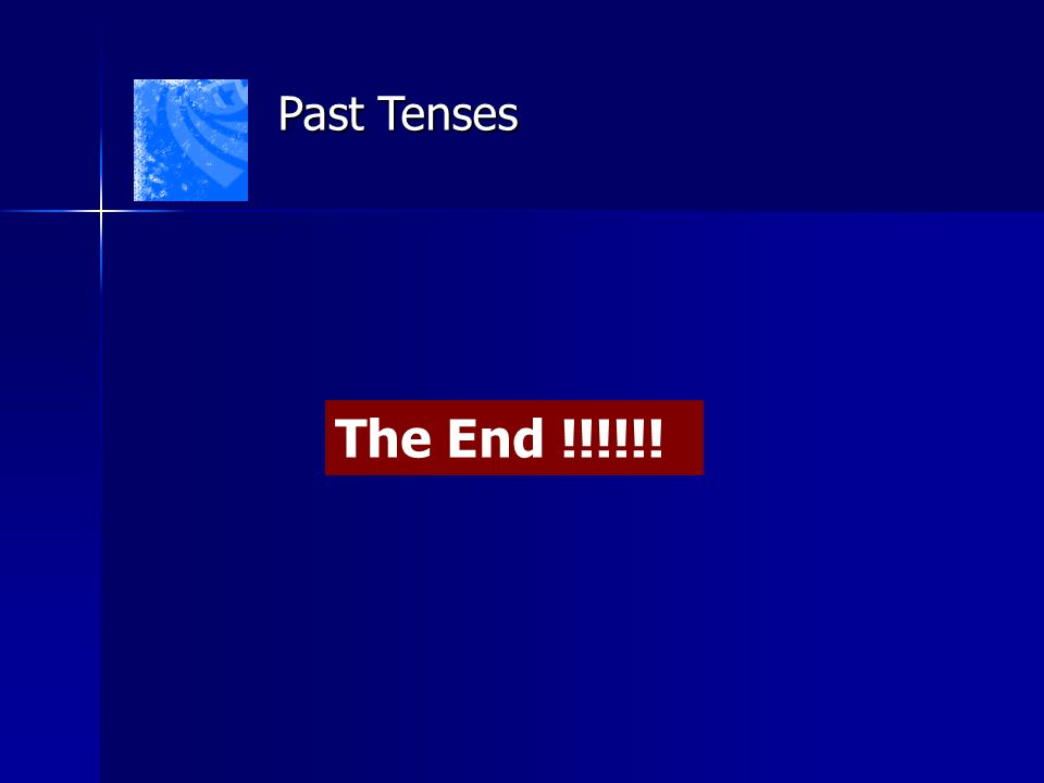 Past Tenses The End !!!!!!