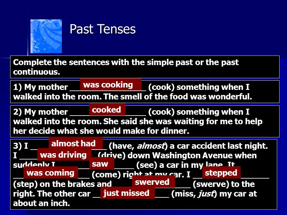 Past Tenses Complete the sentences with the simple past or the past continuous. was cooking.