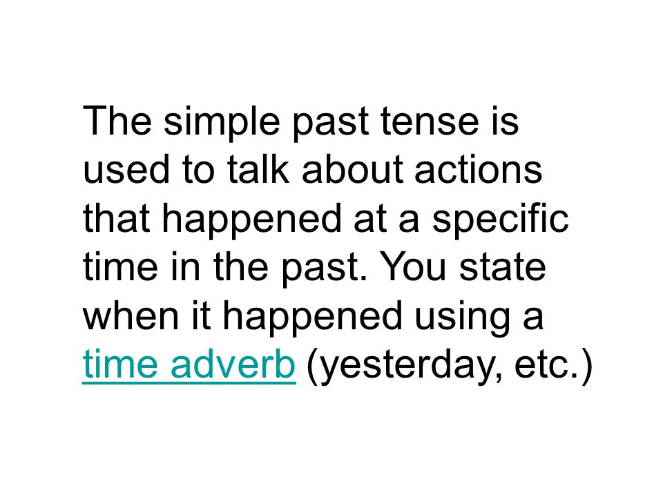 The simple past tense is used to talk about actions that happened at a specific time in the past.