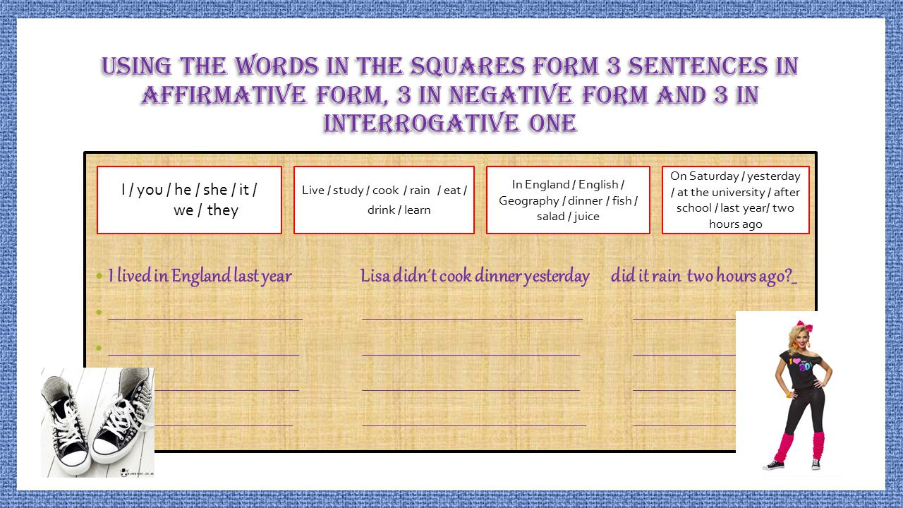 Using the words in the squares form 3 sentences in affirmative form, 3 in negative form and 3 in interrogative one