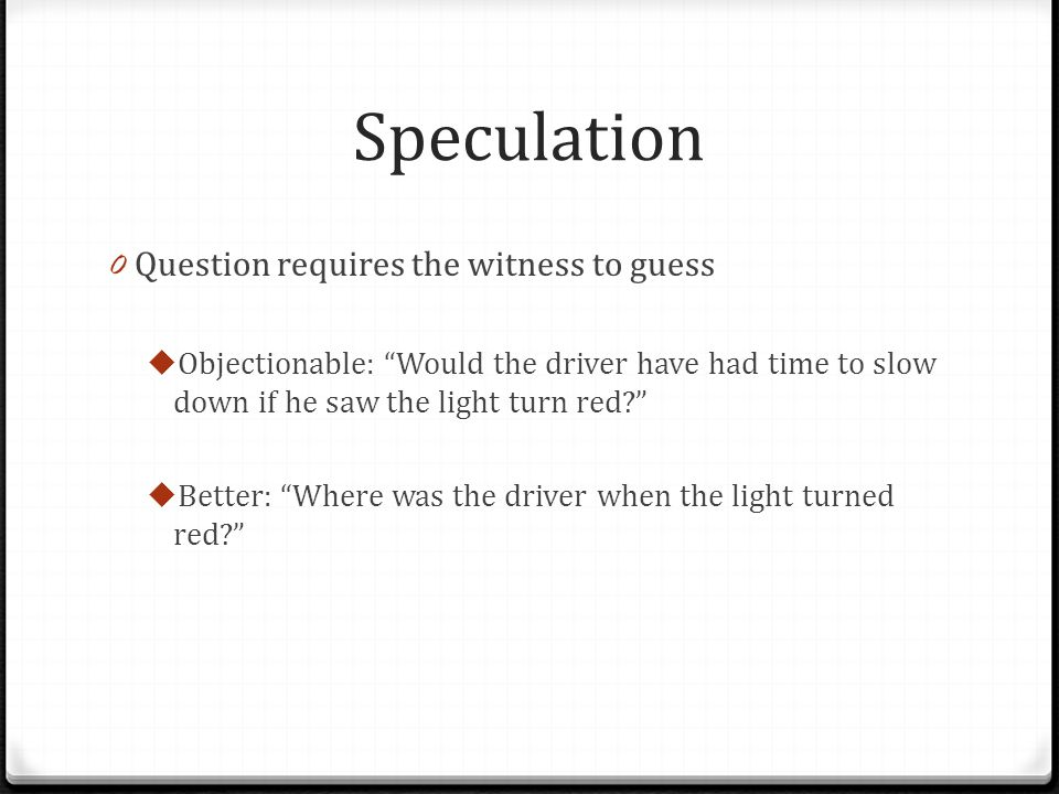 Speculation Question requires the witness to guess