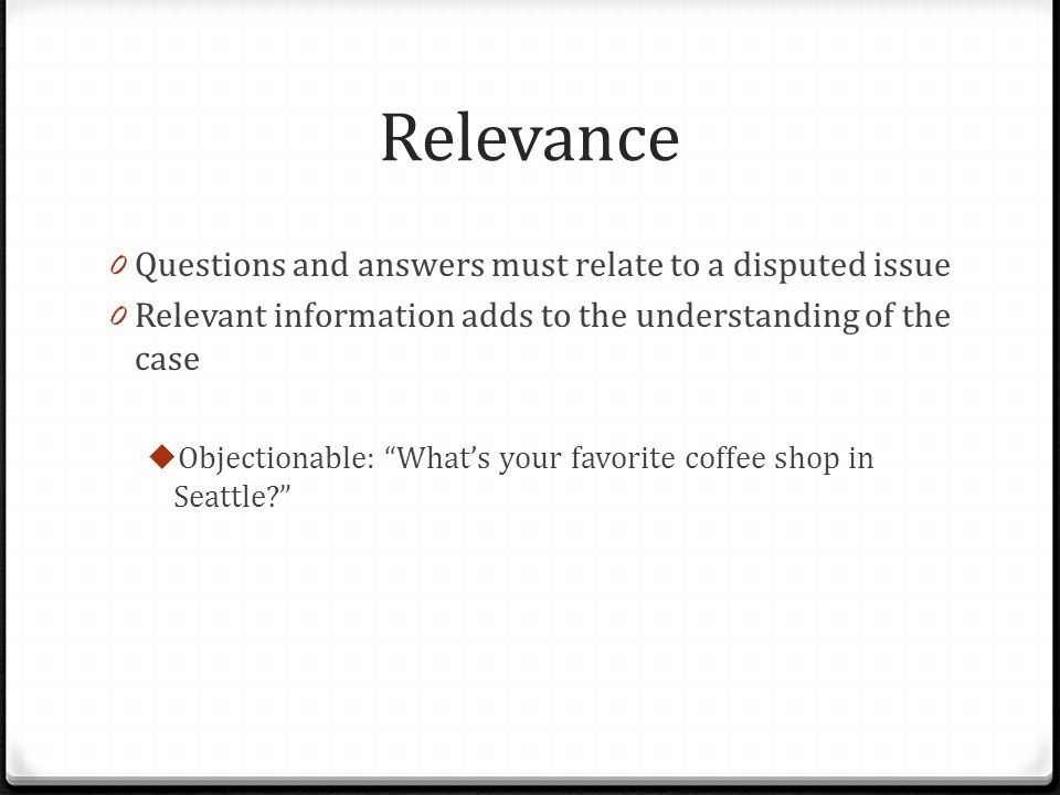 Relevance Questions and answers must relate to a disputed issue